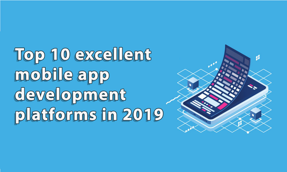 Mobile App Development Platforms: 10 Best Choices in 2019