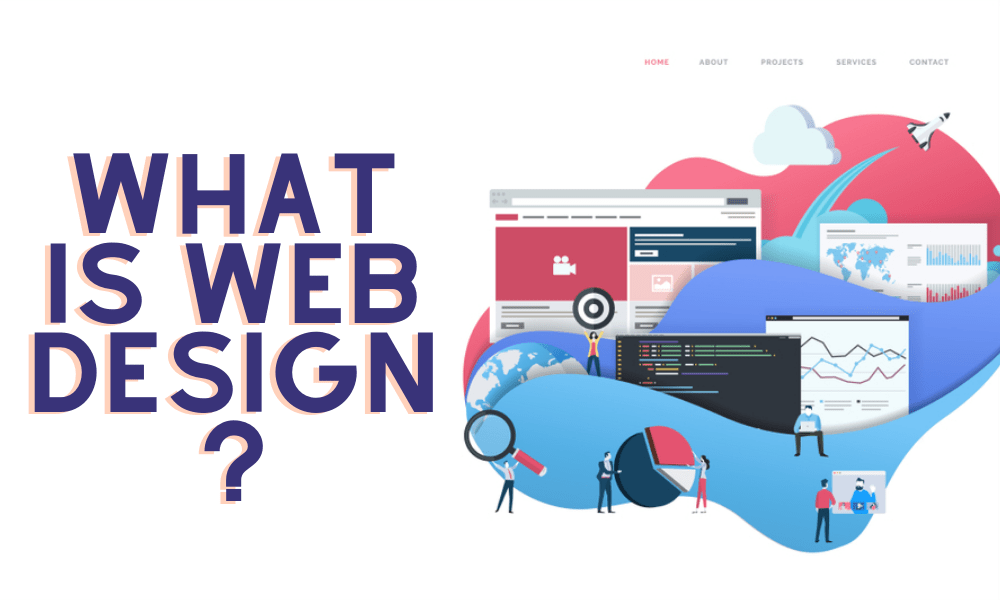 Web Design: What It Is and Why It Matters?