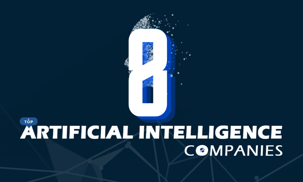 8 Artificial Intelligence Companies That are Riding the Wave of AI